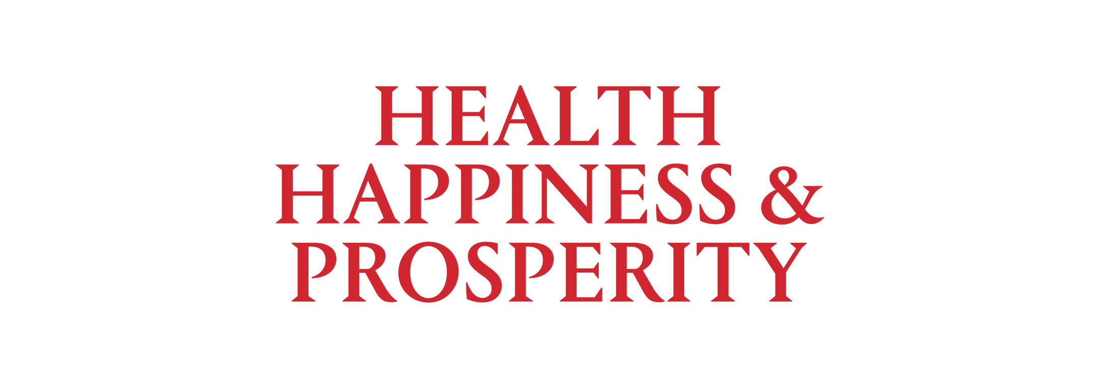 Health, Happiness & Prosperity